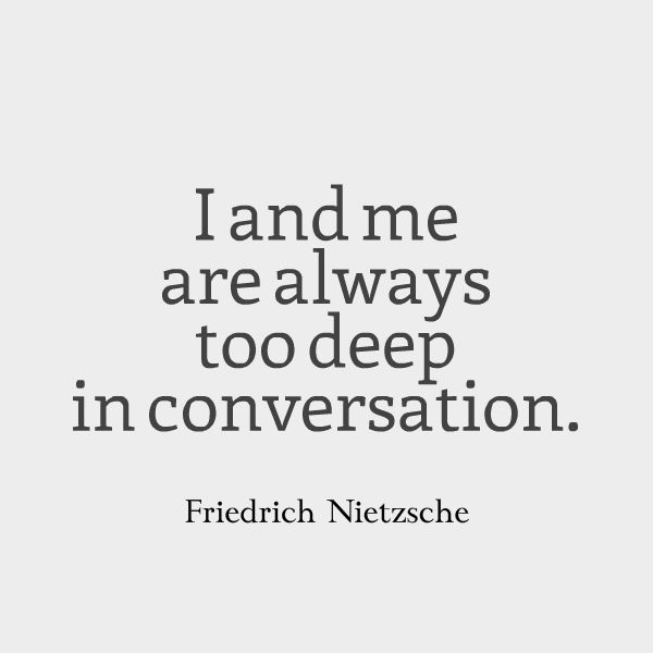 life-quotes-and-words-to-live-by-i-and-me-are-always-too-deep-in-conversation-friedrich-nietzsche